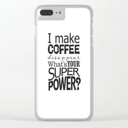 I make COFFEE disappear. Clear iPhone Case