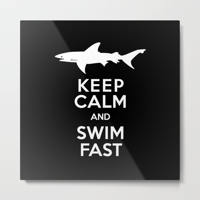 Keep Calm and Swim Fast Shark Metal Print