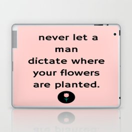 """""""Never Let a Man Dictate Where Your Flowers are Planted"""" (Flower) Laptop & iPad Skin"""