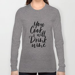 Printable Art,You Cook I Will Drink Wine,Kitchen Decor,Wall Art,Gift For Husband,Funny,Inspired Long Sleeve T-shirt