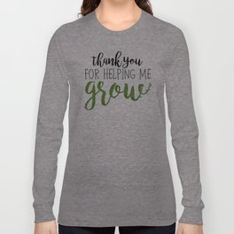 Thank You For Helping Me Grow Long Sleeve T-shirt