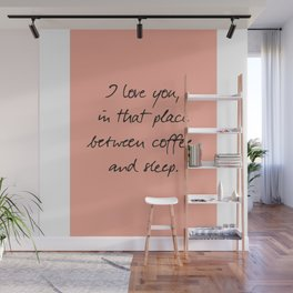 I love you, between coffee, sleep, romantic handwritten quote, humor sentence for free woman and man Wall Mural