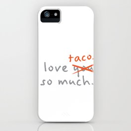 Funny Food I Love You So Much Tacos iPhone Case