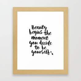Beauty Begins the Moment You Decide to Be Yourself black and white typography poster home wall decor Framed Art Print