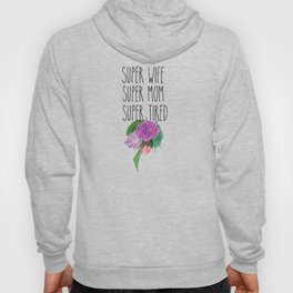 Super Mom Super Wife Super Tired Mothers Day Gift Hoody