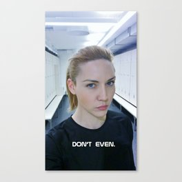 Don't even. Canvas Print