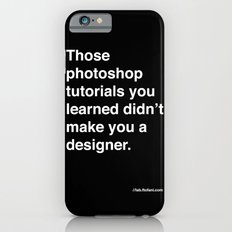 those photoshop tutorials you learned didn't make you a designer. Slim Case iPhone 6s