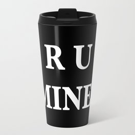 R U MINE? Travel Mug