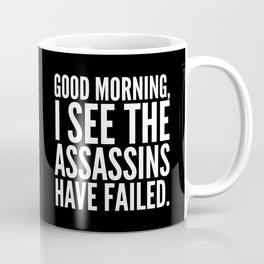 Good morning, I see the assassins have failed. (Black) Coffee Mug