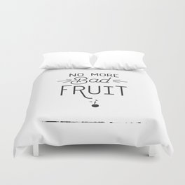 No More Bad Fruit Duvet Cover