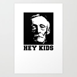 Hey kids! Art Print
