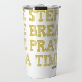 ONE STEP ONE BREATH ONE PRAYER AT A TIME Travel Mug