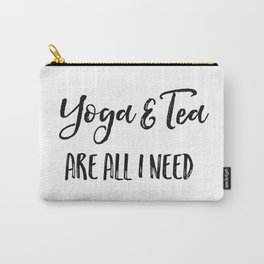 Yoga and tea are all I need Carry-All Pouch