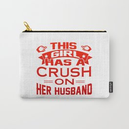 THIS GIRL HAS A CRUSH ON HER HUSBAND Carry-All Pouch