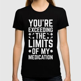 The Limits Of My Medication Funny Quote T-shirt
