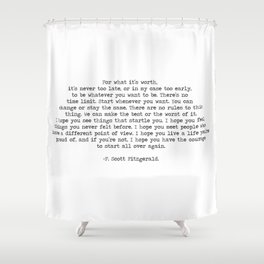 It's Never Too Late- F. Scott Fitzgerald Quote Shower Curtain