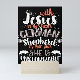 Jesus In Her Heart German Shepherd By Her Side She Is Unstoppable Mini Art Print