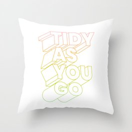 tidy as you go typographic slogan Throw Pillow