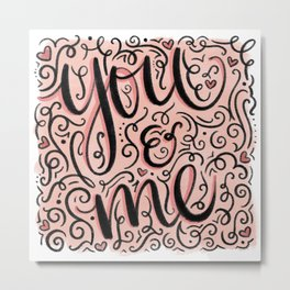 You and Me Doodle Hand Lettered Artwork for Valentine's Day by Amanda Leigh from StudioHenson Metal Print