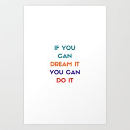 IF YOU CAN DREAM IT YOU CAN DO IT - MOTIVATIONAL QUOTE Art Print