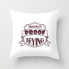 Mistakes Are Proof That You Are Trying Cool Tshirt Proof that you re trying Throw Pillow