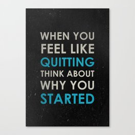 When you feel like quitting - Motivational print Canvas Print