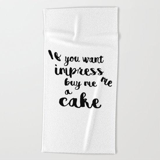 If you want impress me buy me a cake Beach Towel