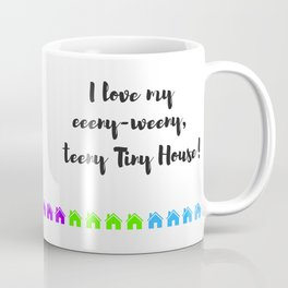 I Love My Teeny Tiny House Coffee Mug