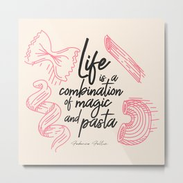Federico Fellini, life is a combination of Magic and Pasta, handwritten quote, kitchen, food art Metal Print
