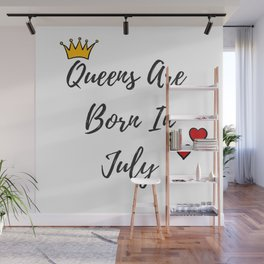 Funny Birthday Quote For Women Queens Are Born In July Wall Mural