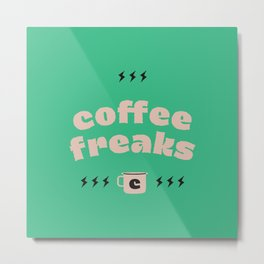 Coffee Freaks Metal Print