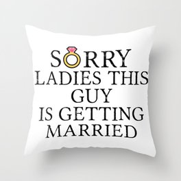 Funny Groom Sorry Ladies This Guy Is Getting Married Throw Pillow