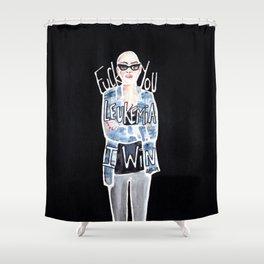 FUCK YOU, LEUKEMIA. I WIN. Shower Curtain