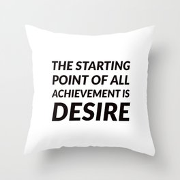 The starting point of all achievement is desire - motivation quotes Throw Pillow