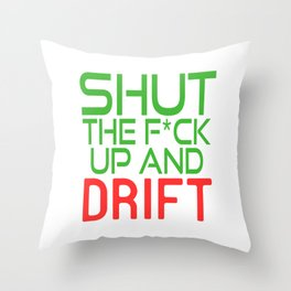 "Shut Up T-shirt Design Saying ""Shut The Fuck Up And Drift"" Silence Mute Quiet Still Hush Silent Throw Pillow"