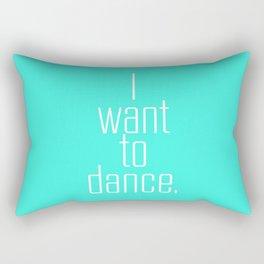 I want to dance. Rectangular Pillow