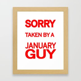 sorry i am already taken by a smart sexy january guy and yes he bought me this shirt Framed Art Print