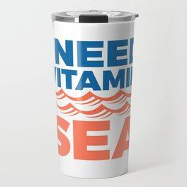 I Need Vitamin Sea Travel Mug