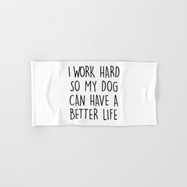 I WORK HARD SO MY DOG CAN HAVE A BETTER LIFE Hand & Bath Towel