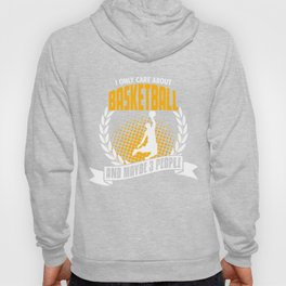I Only Care About Basketball Hoody