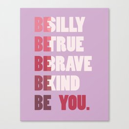 Be Silly,True, Brave, Kind, Be You Modern Motivational Canvas Print