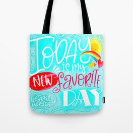 Today is my new favorite day Tote Bag