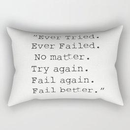 """""""Ever Tried. Ever Failed. No matter. Try again. Fail again. Fail better.""""  Samuel Beckett Rectangular Pillow"""