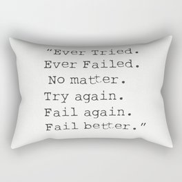 """Ever Tried. Ever Failed. No matter. Try again. Fail again. Fail better.""  Samuel Beckett Rectangular Pillow"