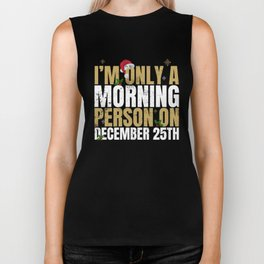 Only a morning person on December 25th Funny Xmas  Biker Tank