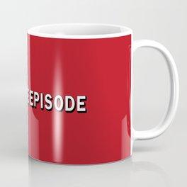 ONE MORE EPISODE Coffee Mug