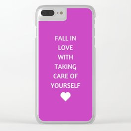 FALL IN LOVE WITH TAKING CARE OF YOURSELF Clear iPhone Case
