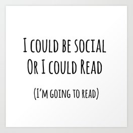 I could be social... Or I could read Art Print