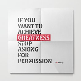 if you want to achieve greatness stop asking for permission Metal Print