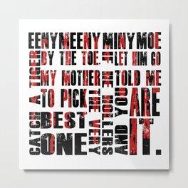 Eenie Meeny Miny Moe Metal Print